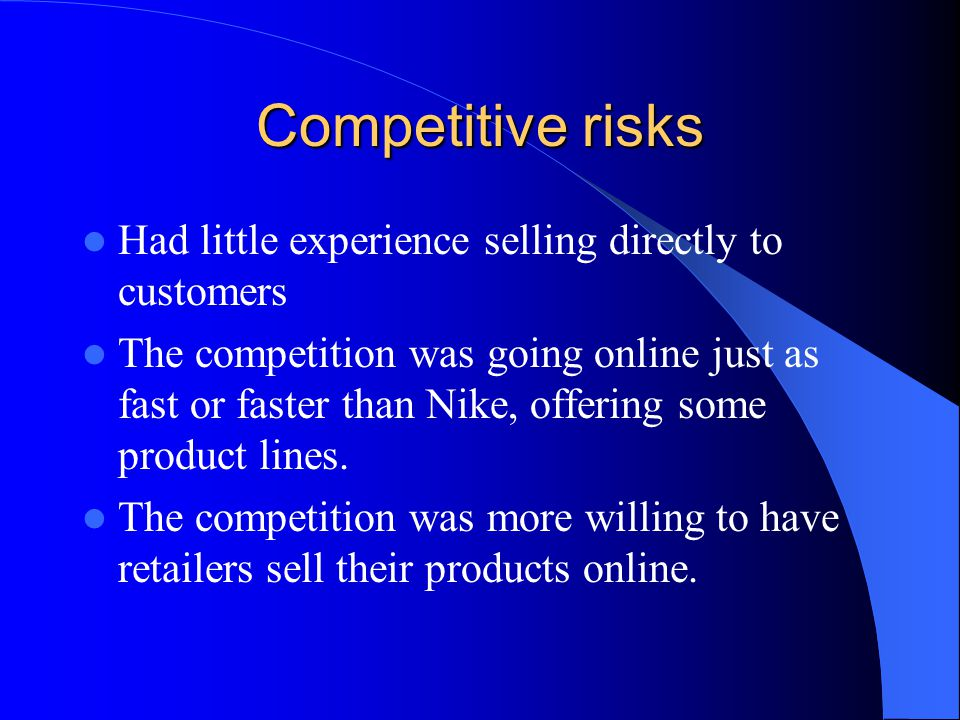 Competitive risks Had little experience selling directly to customers