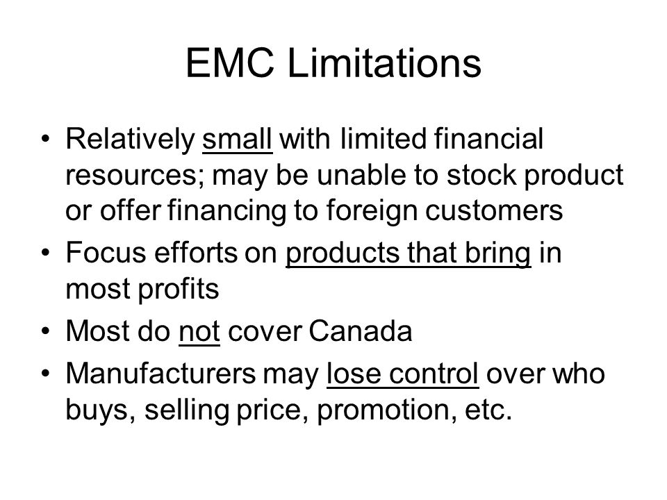 EMC Limitations Relatively small with limited financial resources; may be unable to stock product or offer financing to foreign customers.