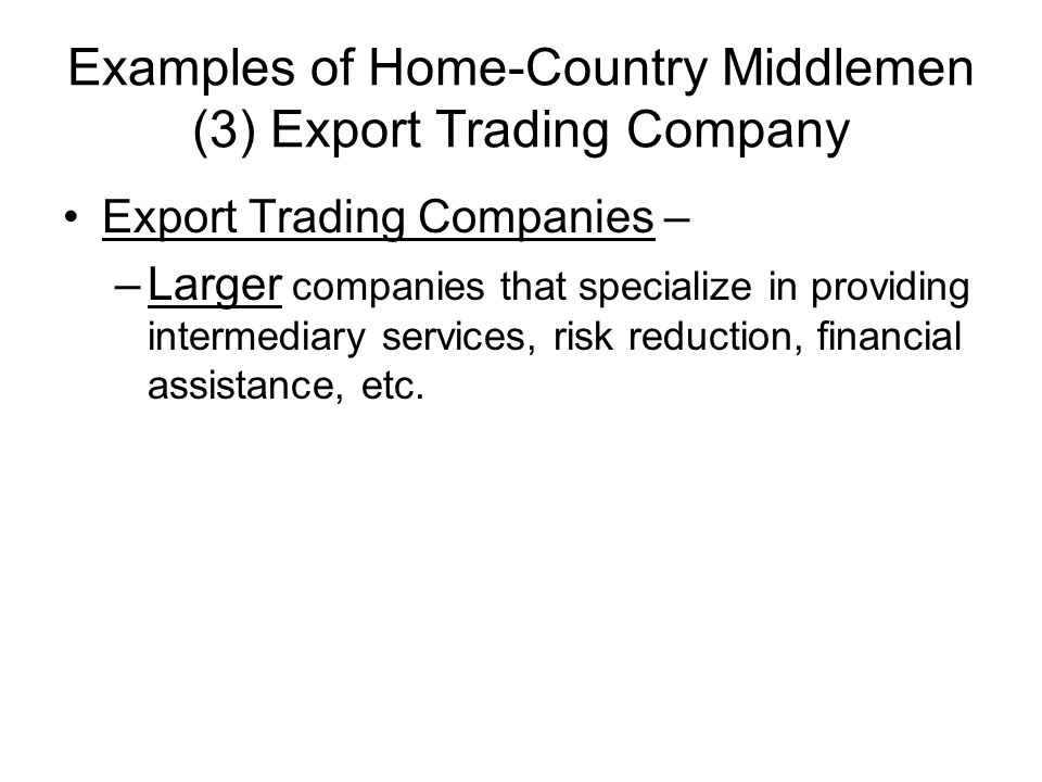Examples of Home-Country Middlemen (3) Export Trading Company