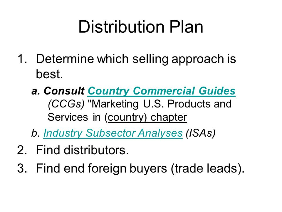 Distribution Plan Determine which selling approach is best.