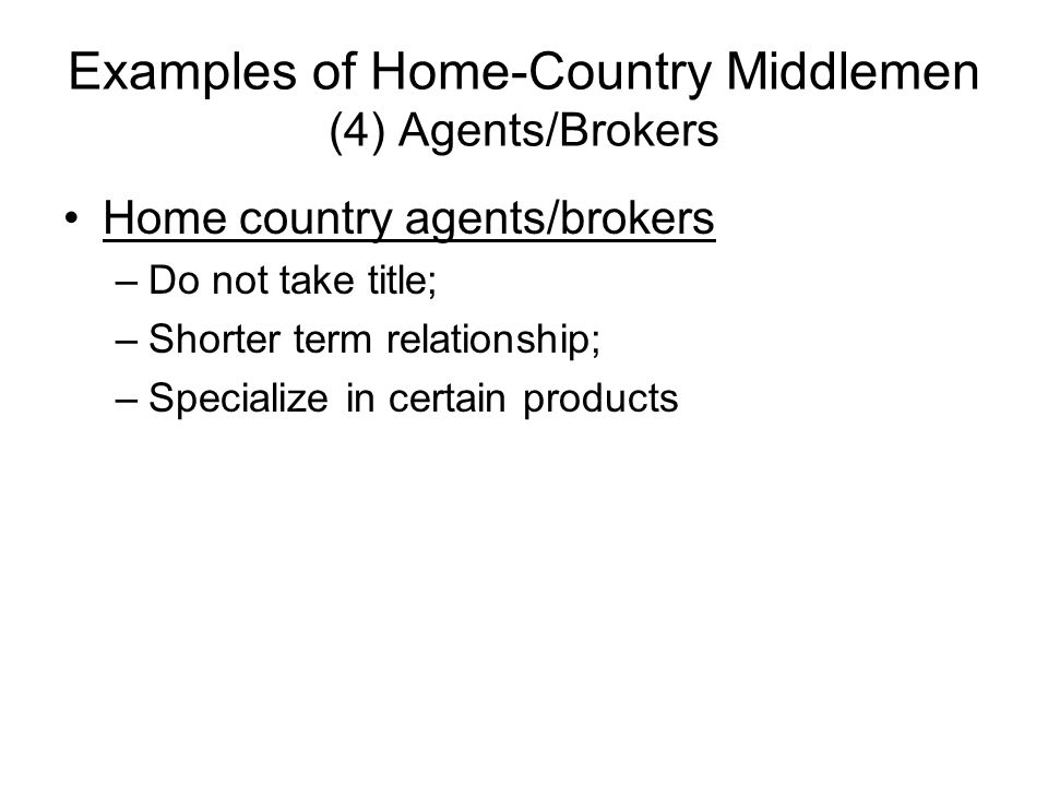 Examples of Home-Country Middlemen (4) Agents/Brokers