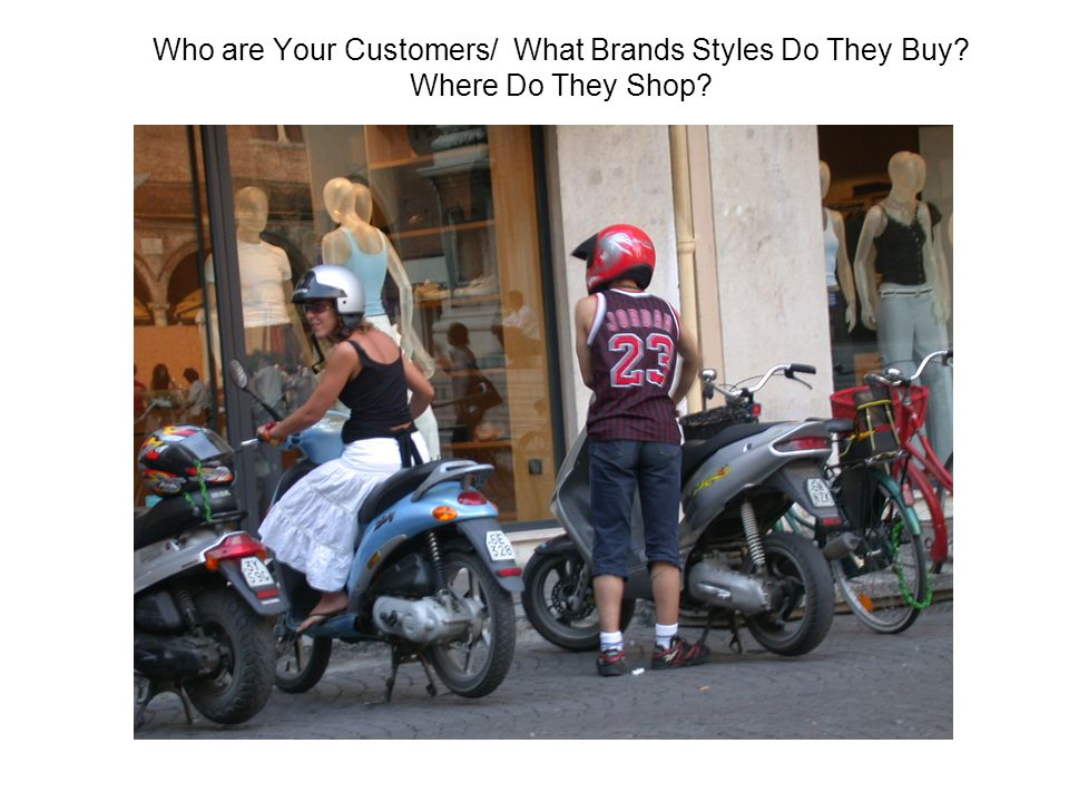 Who are Your Customers/ What Brands Styles Do They Buy