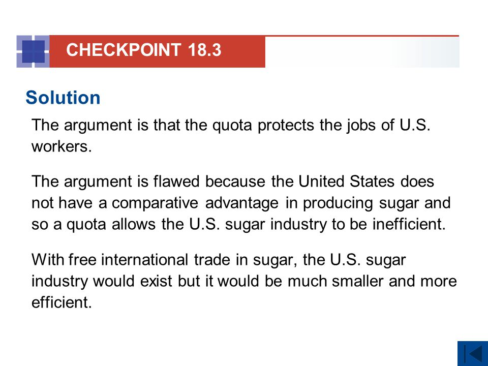 CHECKPOINT 18.3 Solution. The argument is that the quota protects the jobs of U.S. workers.