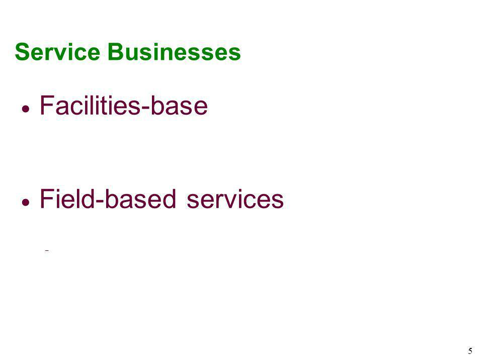 Service Businesses Facilities-base Field-based services 5