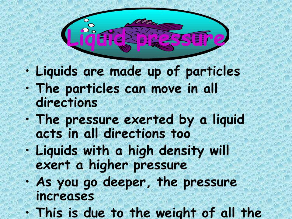 Liquid pressure Liquids are made up of particles