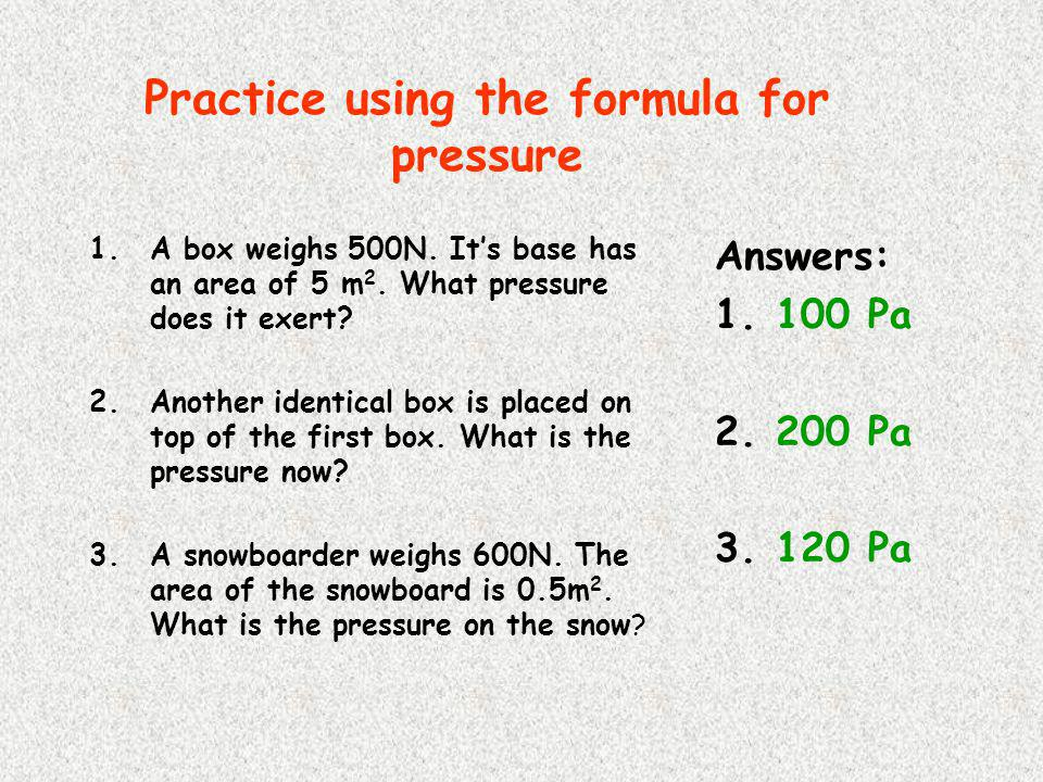 Practice using the formula for pressure
