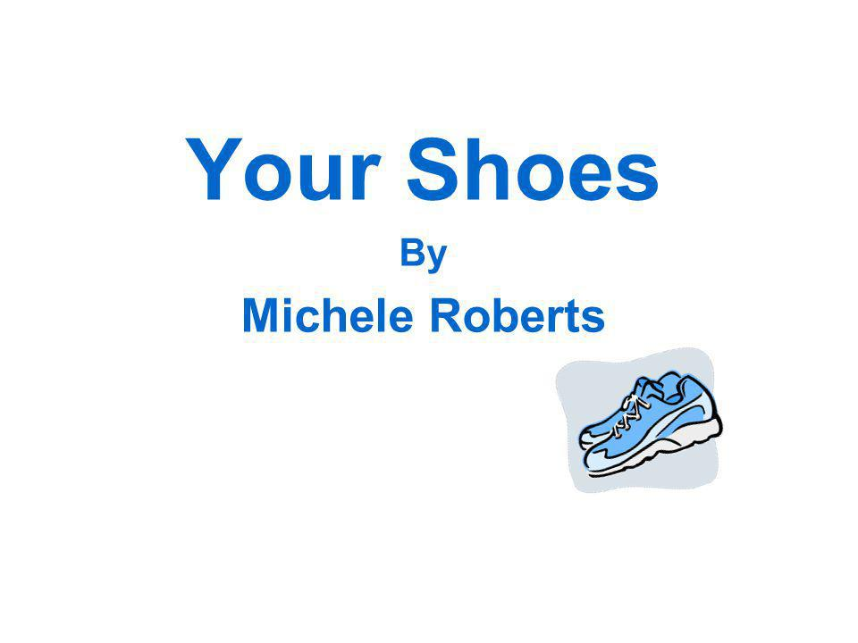 Your Shoes By Michele Roberts