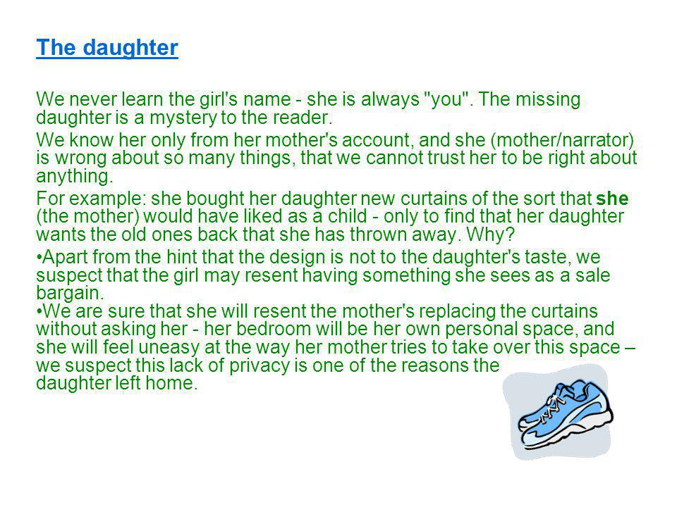 The daughter We never learn the girl s name - she is always you . The missing daughter is a mystery to the reader.