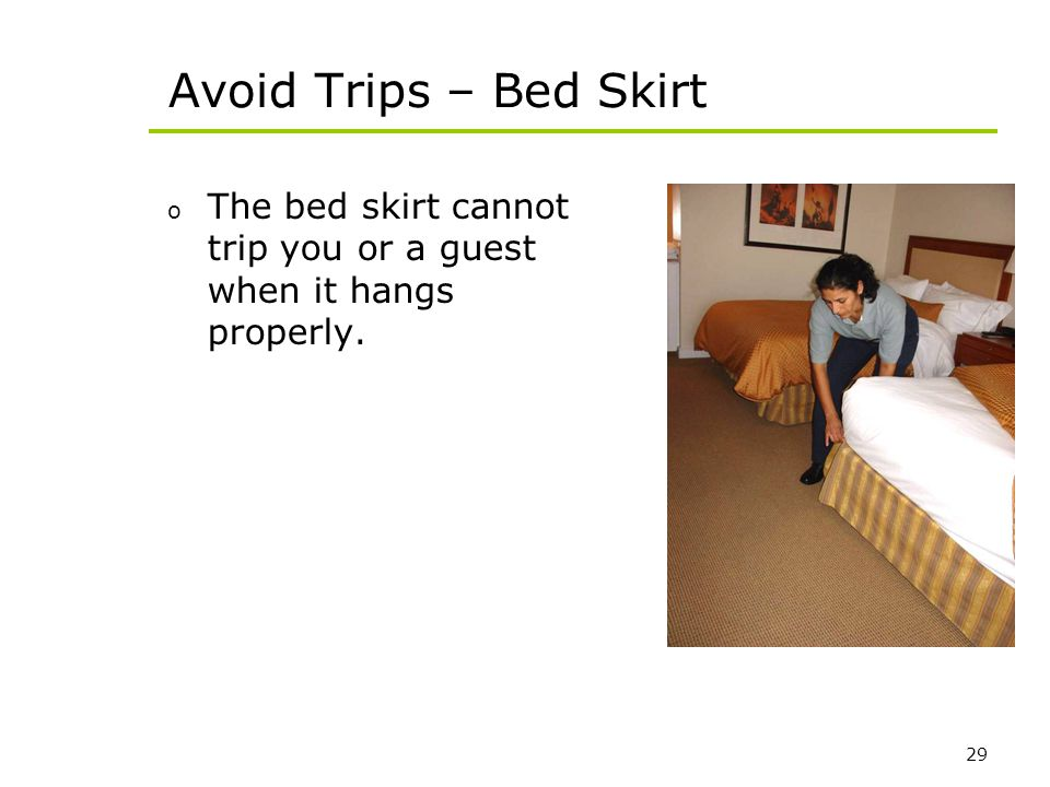 Avoid Trips – Bed Skirt The bed skirt cannot trip you or a guest when it hangs properly.
