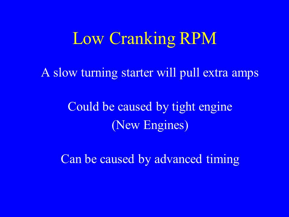 Low Cranking RPM A slow turning starter will pull extra amps