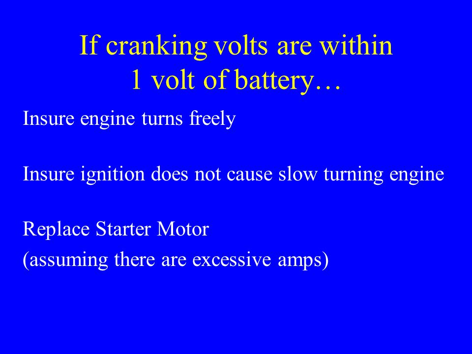 If cranking volts are within 1 volt of battery…