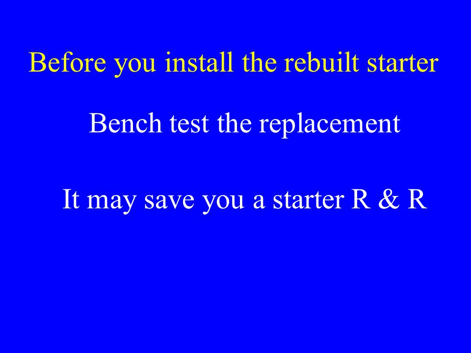 Before you install the rebuilt starter