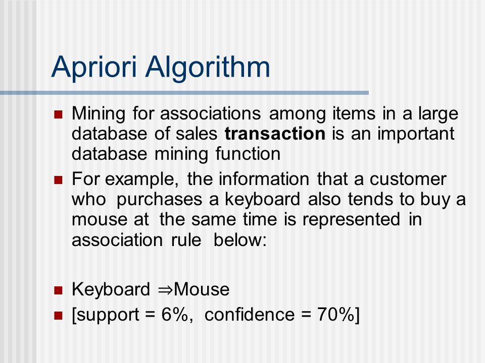 Apriori Algorithm Mining for associations among items in a large database of sales transaction is an important database mining function.