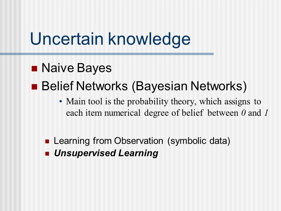 Uncertain knowledge Naive Bayes Belief Networks (Bayesian Networks)