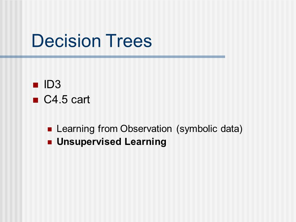 Decision Trees ID3 C4.5 cart Learning from Observation (symbolic data)