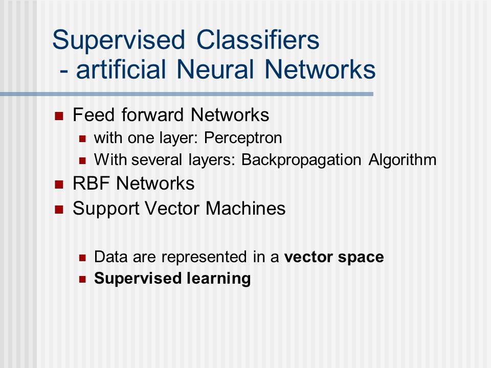 Supervised Classifiers - artificial Neural Networks