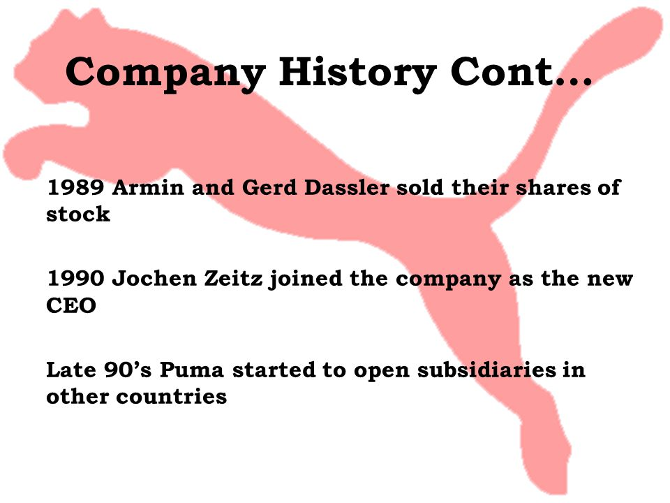 Company History Cont… 1989 Armin and Gerd Dassler sold their shares of stock. 1990 Jochen Zeitz joined the company as the new CEO.
