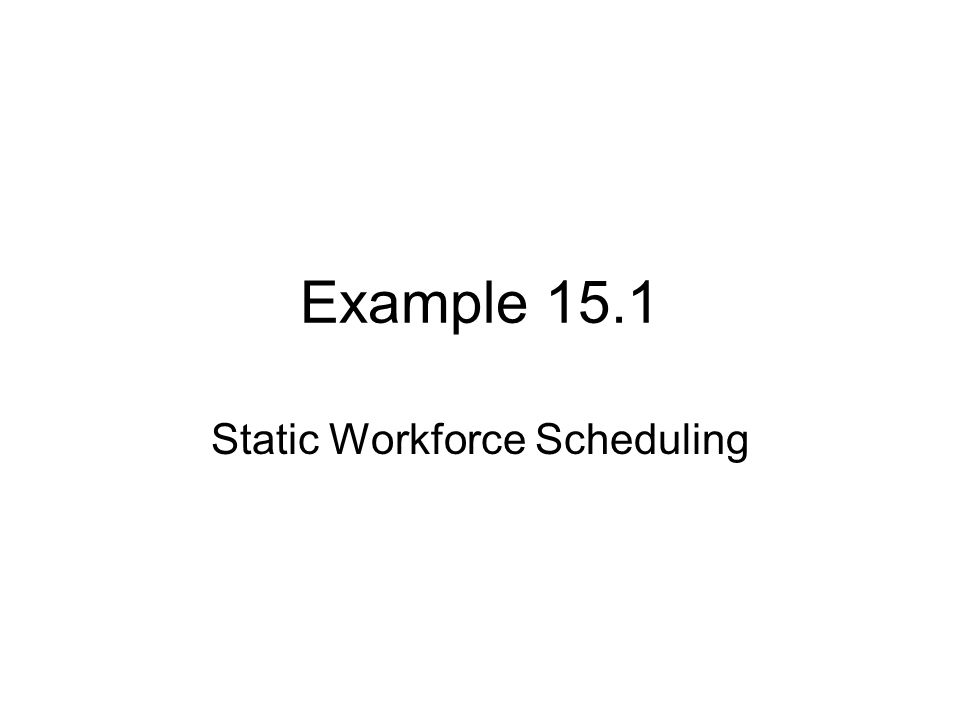 Static Workforce Scheduling