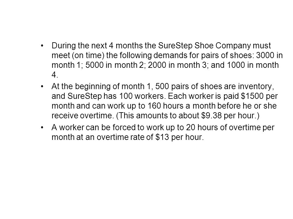 During the next 4 months the SureStep Shoe Company must meet (on time) the following demands for pairs of shoes: 3000 in month 1; 5000 in month 2; 2000 in month 3; and 1000 in month 4.