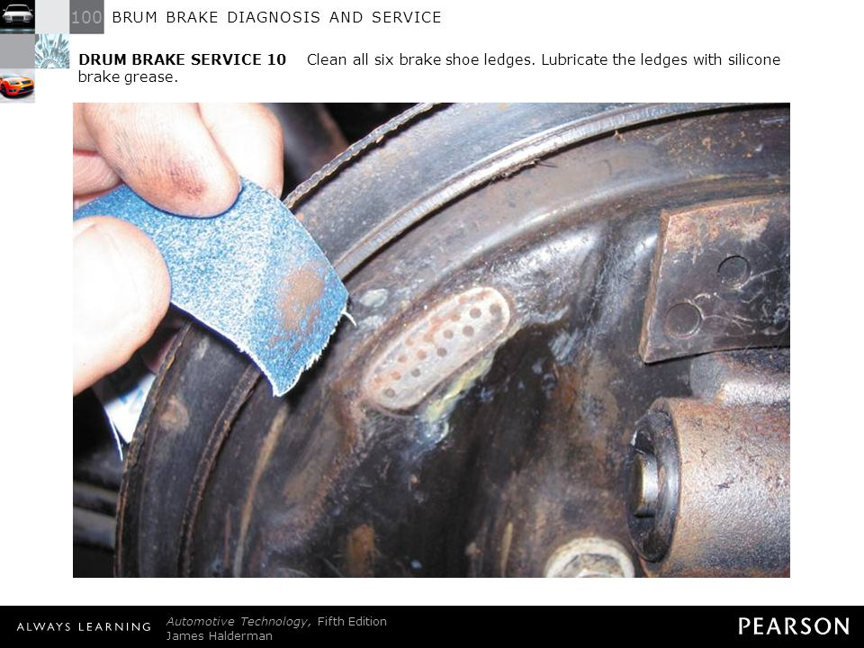 DRUM BRAKE SERVICE 10 Clean all six brake shoe ledges
