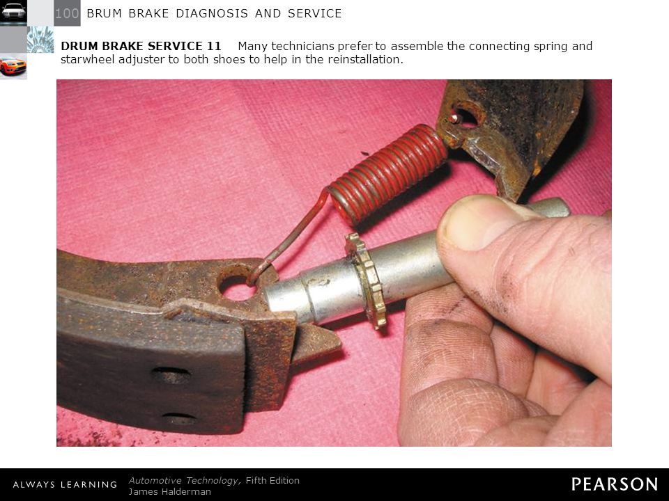 DRUM BRAKE SERVICE 11 Many technicians prefer to assemble the connecting spring and starwheel adjuster to both shoes to help in the reinstallation.