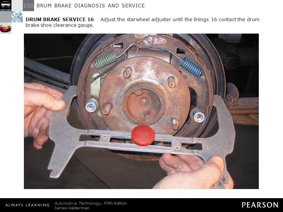 DRUM BRAKE SERVICE 16 Adjust the starwheel adjuster until the linings 16 contact the drum brake shoe clearance gauge.