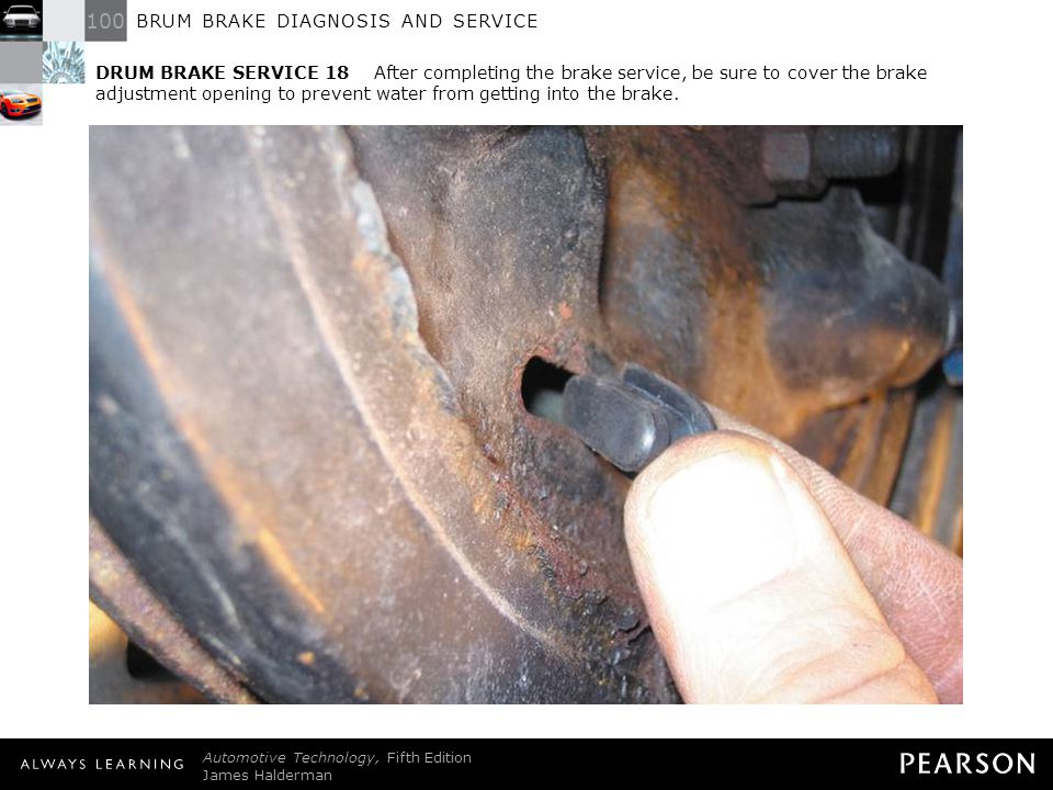 DRUM BRAKE SERVICE 18 After completing the brake service, be sure to cover the brake adjustment opening to prevent water from getting into the brake.