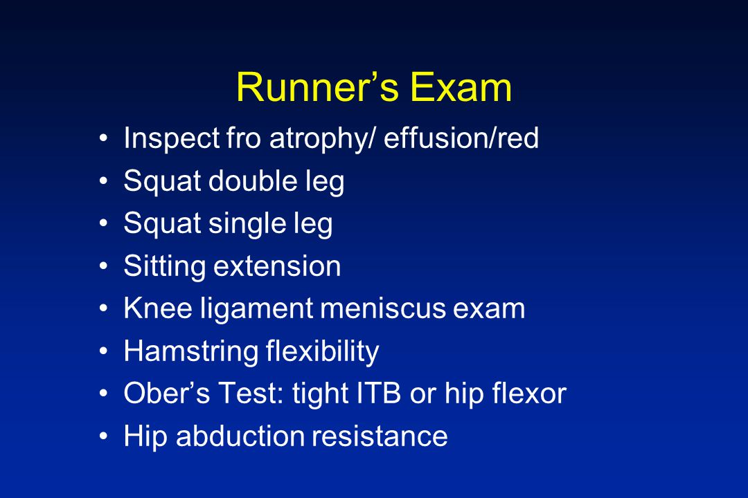 Runner's Exam Inspect fro atrophy/ effusion/red Squat double leg