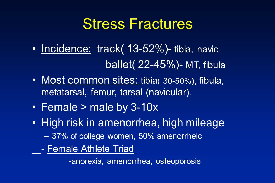 Stress Fractures Incidence: track( 13-52%)- tibia, navic