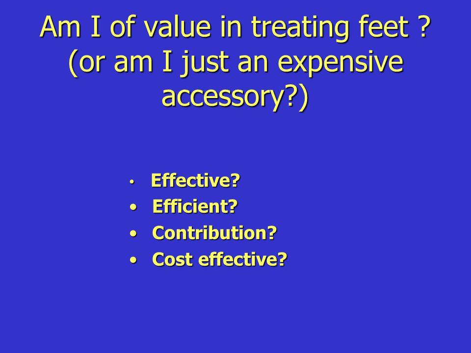 Am I of value in treating feet (or am I just an expensive accessory )