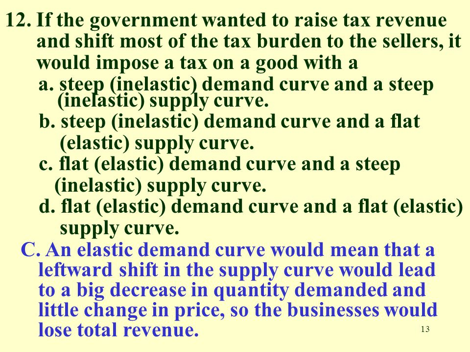 12. If the government wanted to raise tax revenue