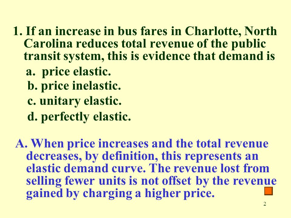 1. If an increase in bus fares in Charlotte, North Carolina reduces total revenue of the public transit system, this is evidence that demand is