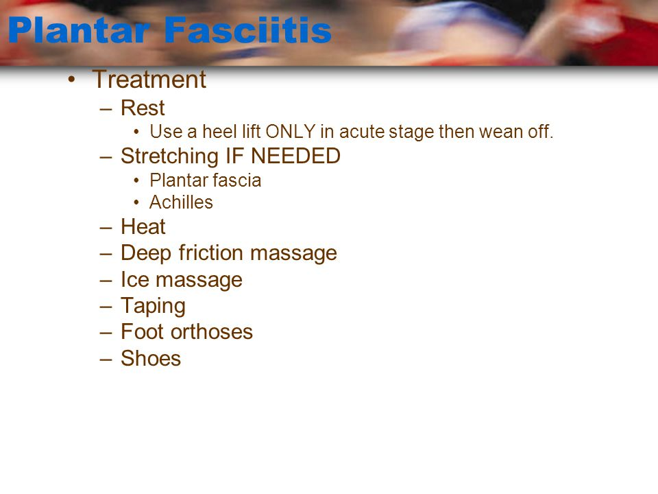 Plantar Fasciitis Treatment Rest Stretching IF NEEDED Heat