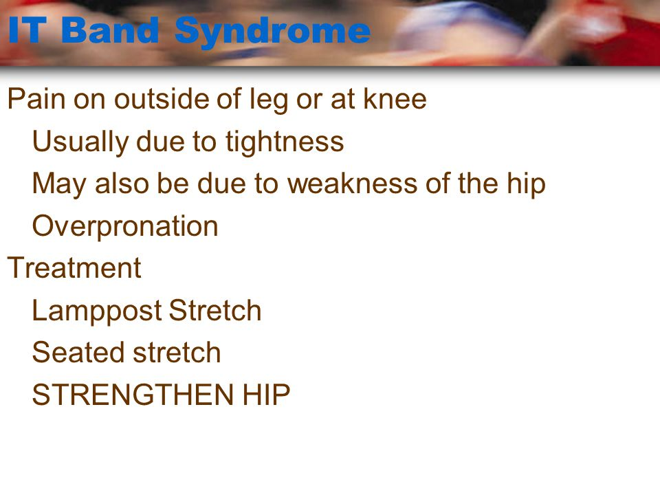 IT Band Syndrome Pain on outside of leg or at knee