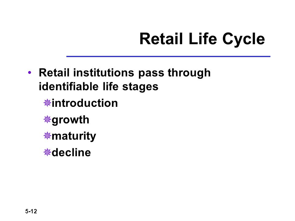 Retail Life Cycle Retail institutions pass through identifiable life stages. introduction. growth.
