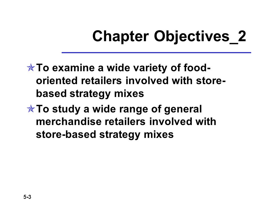Chapter Objectives_2 To examine a wide variety of food-oriented retailers involved with store-based strategy mixes.