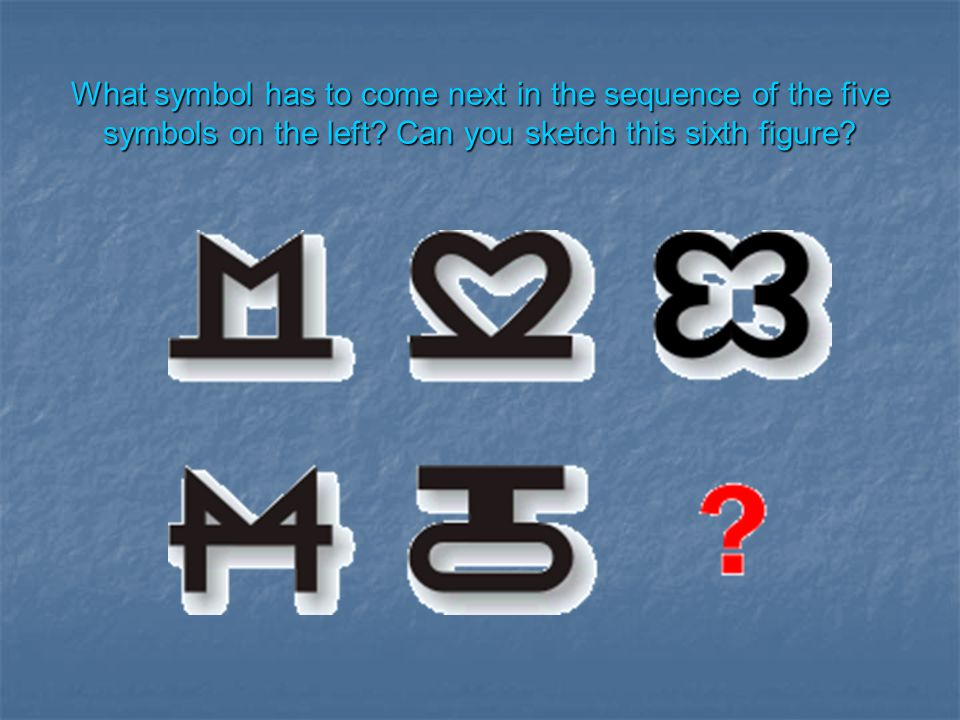 What symbol has to come next in the sequence of the five symbols on the left Can you sketch this sixth figure