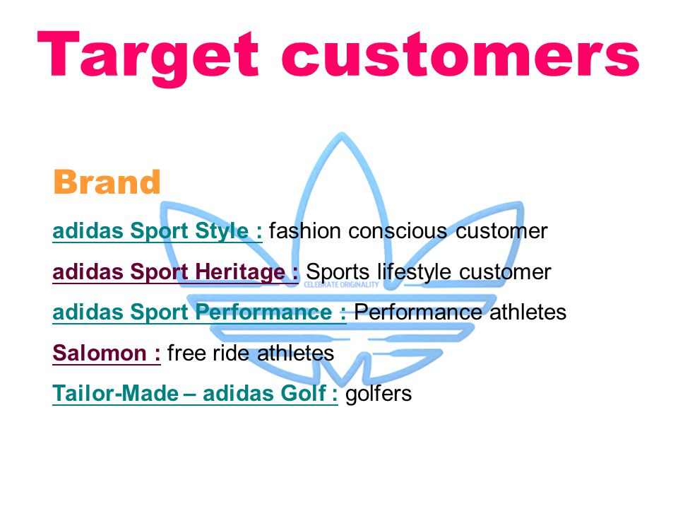 Target customers Brand adidas Sport Style : fashion conscious customer