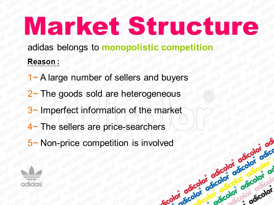 Market Structure adidas belongs to monopolistic competition