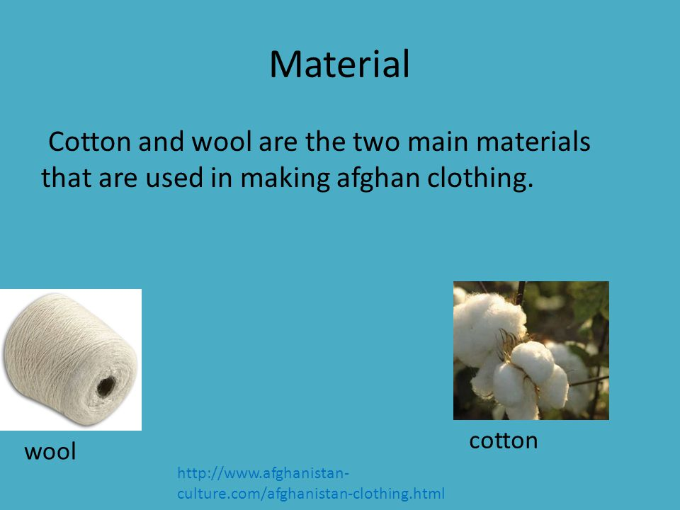 Material Cotton and wool are the two main materials that are used in making afghan clothing. cotton.
