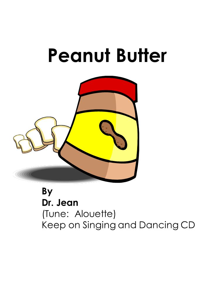 Peanut Butter By Dr. Jean (Tune: Alouette)