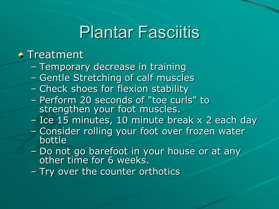 Plantar Fasciitis Treatment Temporary decrease in training