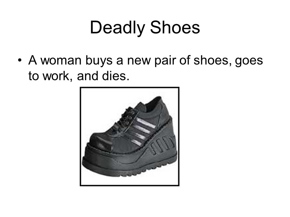 Deadly Shoes A woman buys a new pair of shoes, goes to work, and dies.