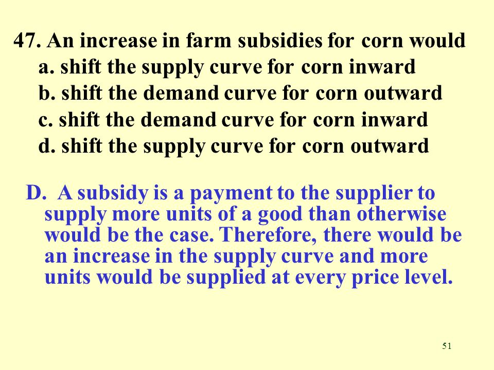 47. An increase in farm subsidies for corn would