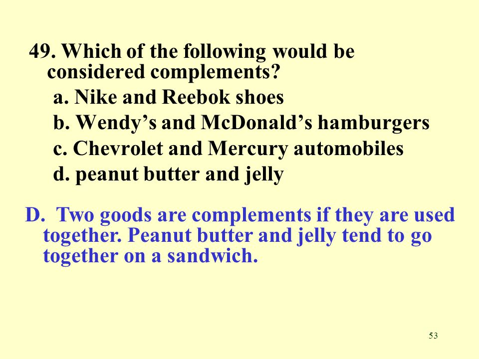 49. Which of the following would be considered complements
