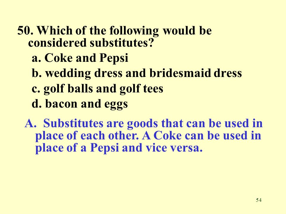 50. Which of the following would be considered substitutes