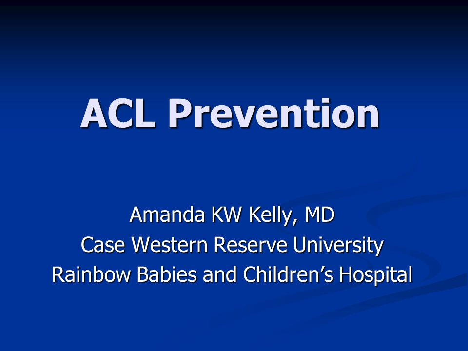 ACL Prevention Amanda KW Kelly, MD Case Western Reserve University