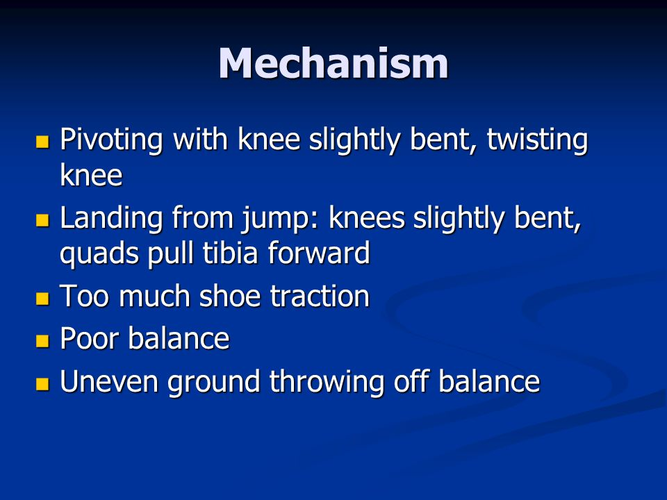 Mechanism Pivoting with knee slightly bent, twisting knee