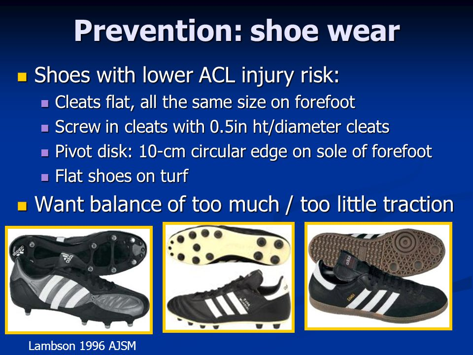 Prevention: shoe wear Shoes with lower ACL injury risk: