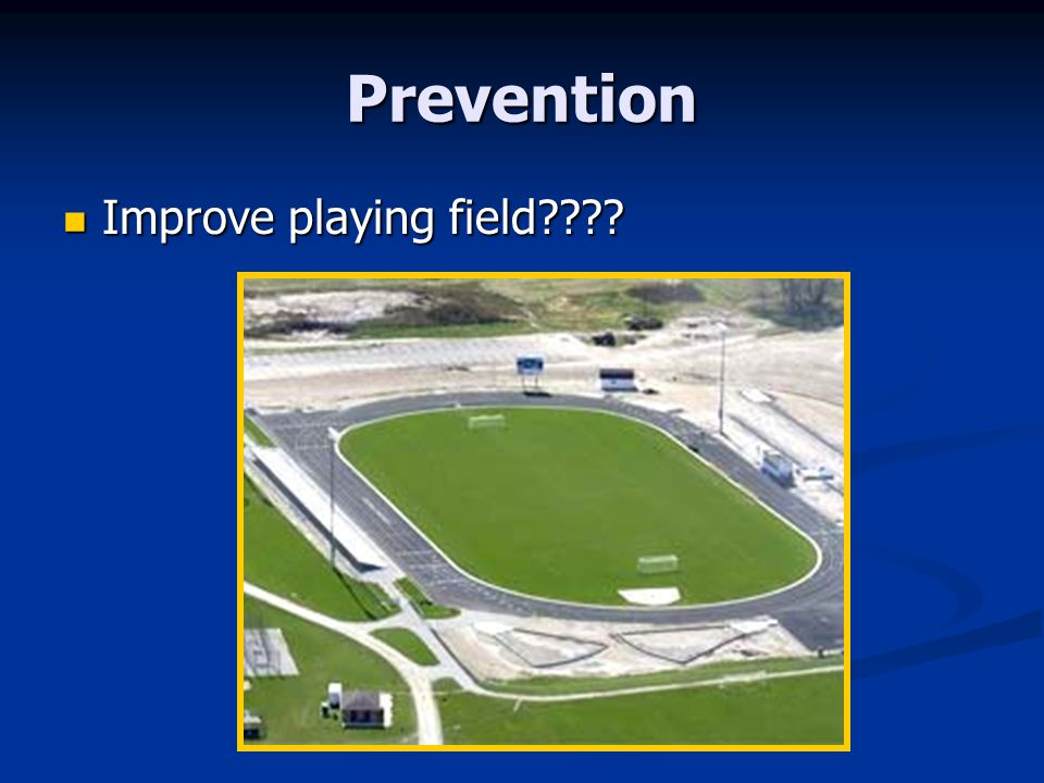Prevention Improve playing field